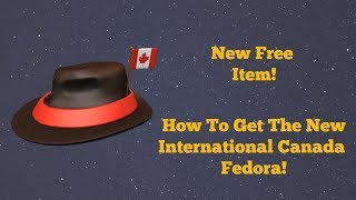 Roblox Time - FREE Fedora - How To Get The International Canada Fedora!