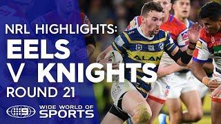 NRL Highlights: Parramatta Eels v Newcastle Knights - Round 21 | NRL on Nine