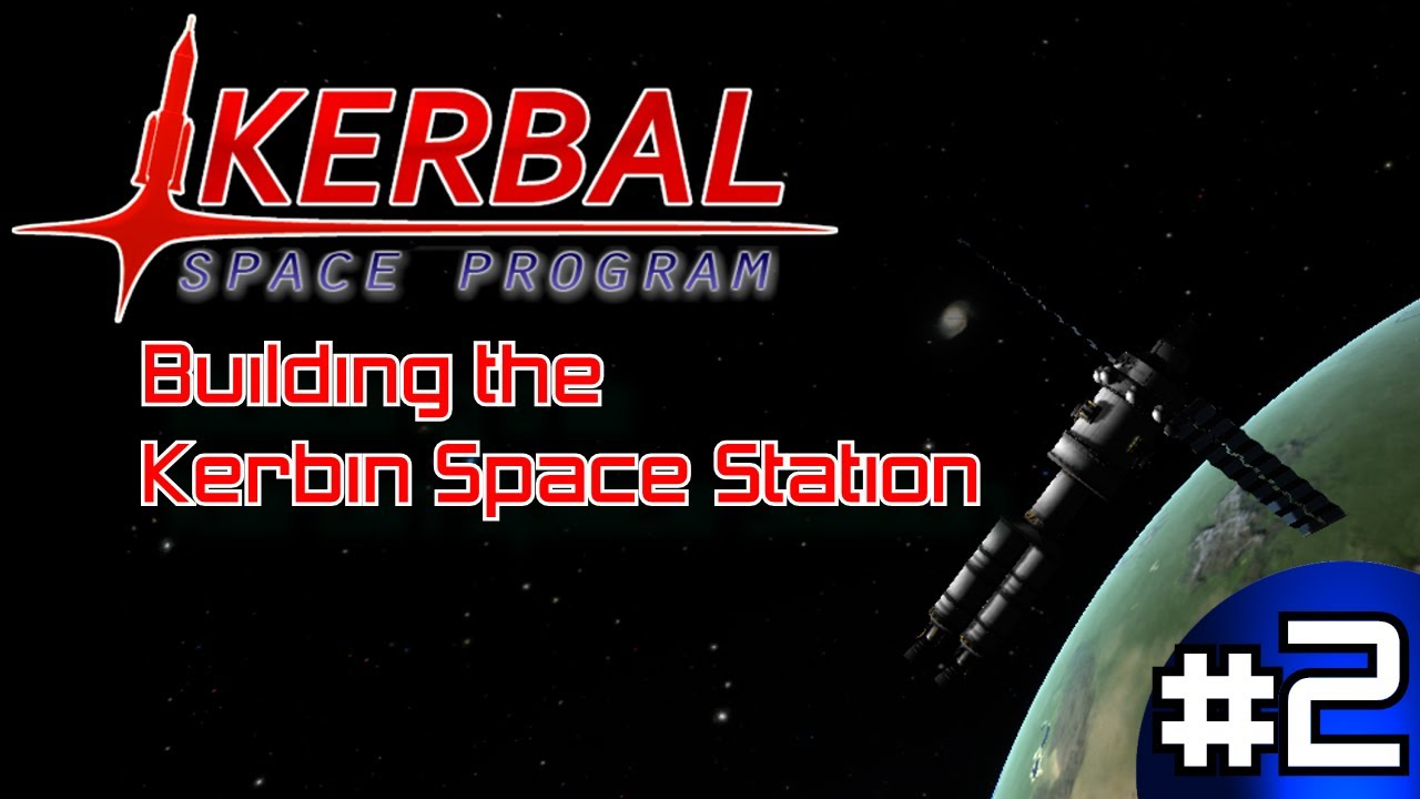 Kerbal Space Program: Building the Kerbin Space Station ...
