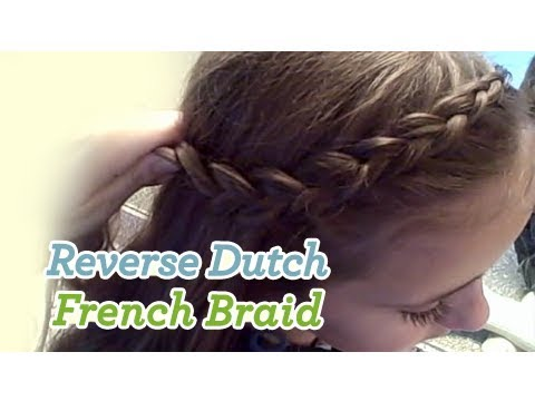 Reverse Dutch French Braid Cute Girls Hairstyles Youtube