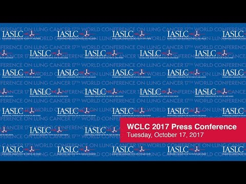 WCLC 2017 Press Conference - October 17, 2017 - IASLC