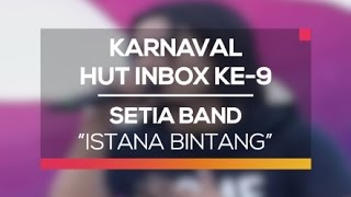 Download lagu Setia Band - Istana Bintang (Karnaval HUT Inbox 9 Tahun)