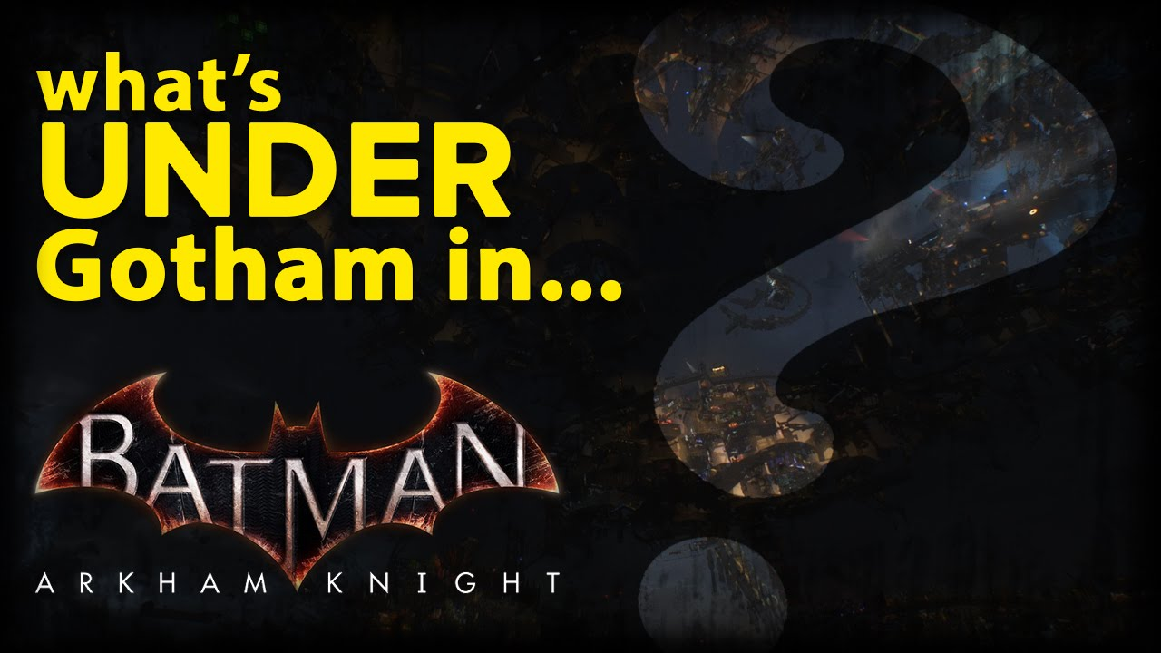 Batman: Arkham Knight - What's Under Gotham?