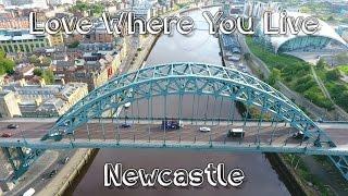 Love Where You Live - Newcastle Upon Tyne