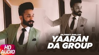 Yaaran Da Group | Full Audio Song | Dilpreet Dhillon | Parmish Verma | Narinder Batth | Desi Crew