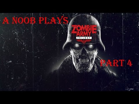 A Noob Plays Zombie Army Trilogy: Part 4  