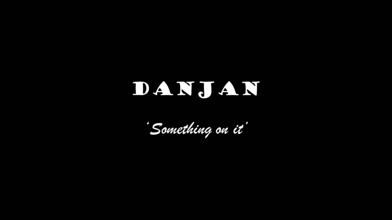 Download Danjan- Something on it