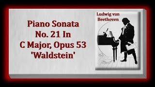 Beethoven - Piano Sonata No. 21 In C Major Opus 53