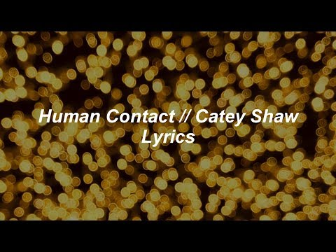 Human Contact // Catey Shaw // Lyrics