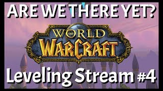 World of Warcraft: Leveling Stream #4 | Are We There Yet?