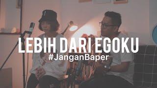 #JanganBaper Mawar De Jongh - Lebih Dari Egoku (Cover) feat. Ingrid Tamara