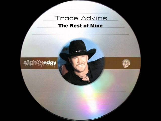 trace-adkins-the-rest-of-mine-slightlyedgy