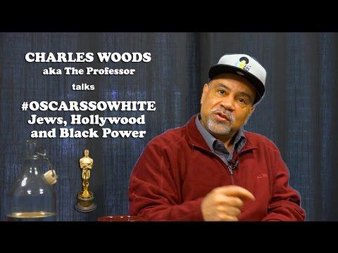 Charles Woods (aka The Professor) - On #OscarsSoWhite, Hollywood, Jews & Black Power