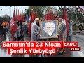 Samsun'da 23 Nisan Şenlik Yürüyüşü