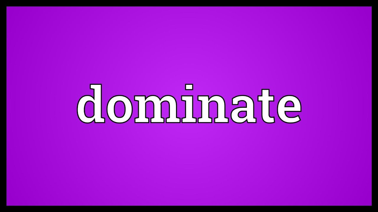 Dominate Meaning