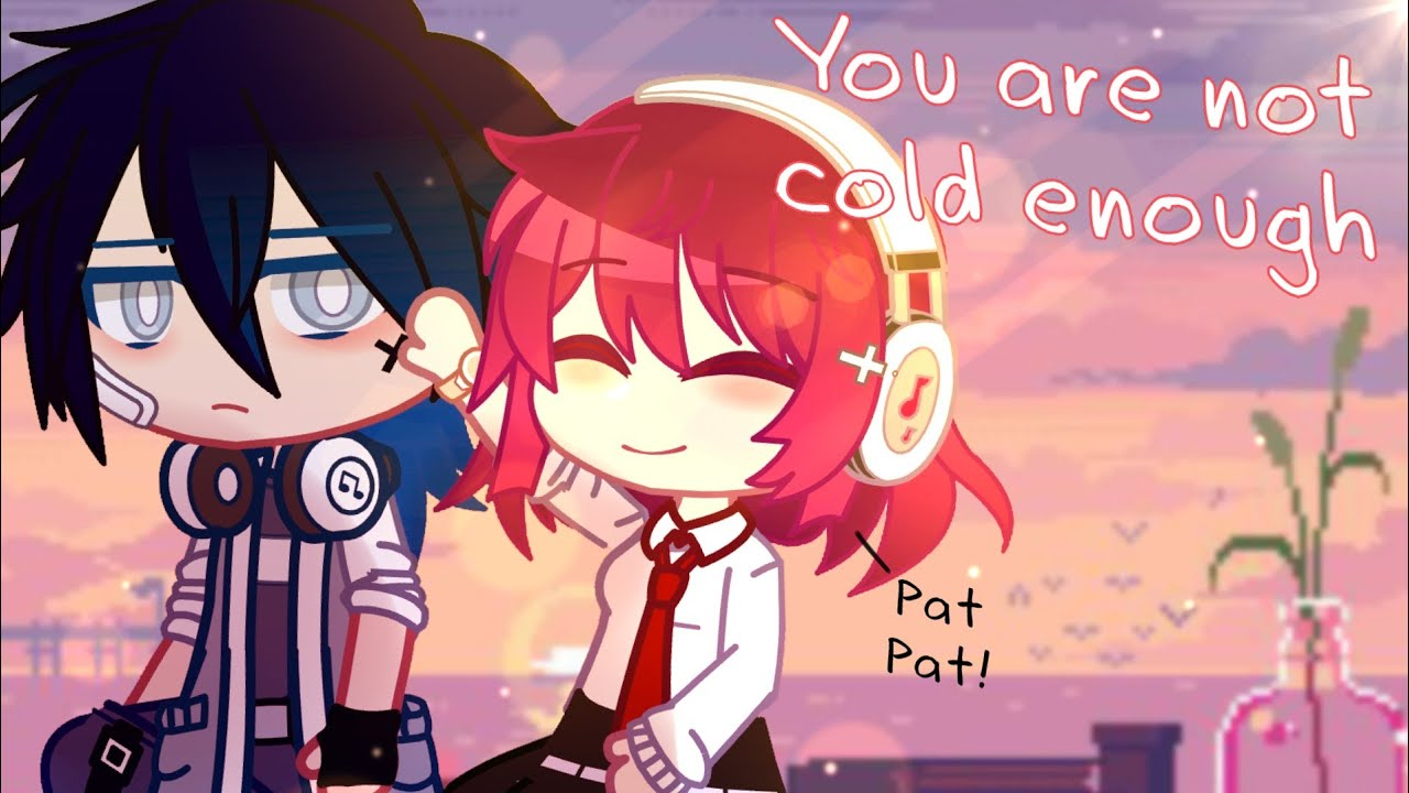 Download • You are not cold enough • // GCMM - Gacha Club