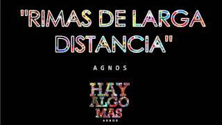 Agnos - Rimas de larga distancia | HAY ALGO MAS