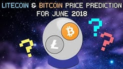 Litecoin and Bitcoin Price Predictions for June 2018