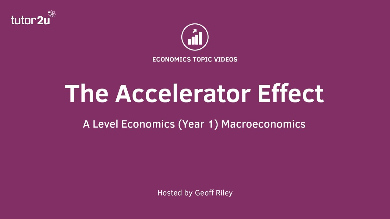 Understanding the Accelerator Effect | Economics | tutor2u