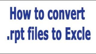 How To Convert Rpt File To Excel