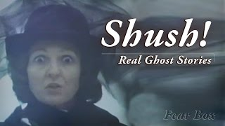 Shush! - Real Ghost Stories