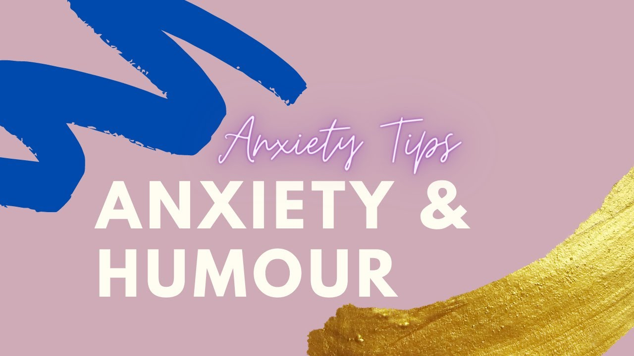 Anxiety Tips | Anxiety & Humour