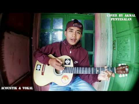 OUR STORY - PENYESALAN (Cover by Akmal Farhansyah)