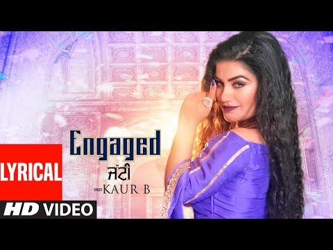 Engaged Jatti: Kaur B (Full Lyrical Song) Desi Crew | Kaptaan | Latest Punjabi Songs 2018