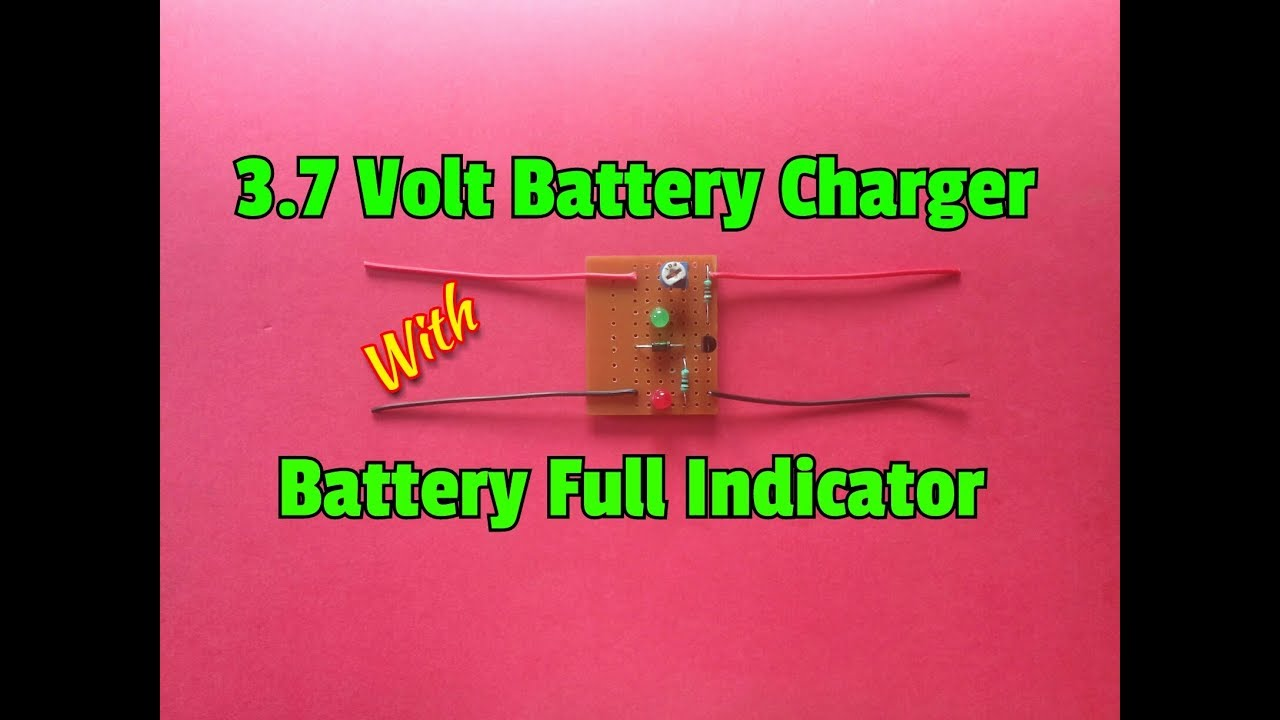 How To Make A 3 7 Volt Battery Charger Circuit With Battery Fully