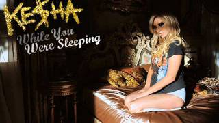 Ke$ha - While You Were Sleeping (HQ)