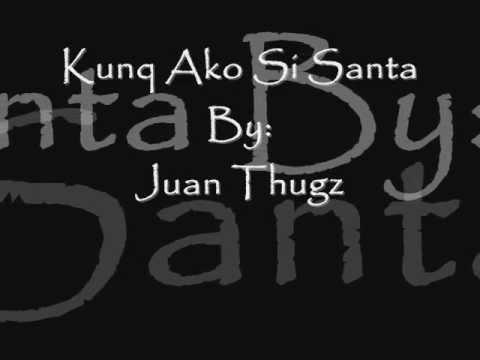 Kung Ako Si Santa Claus by: juan thugs