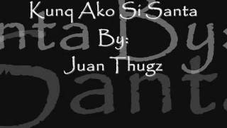 Repeat youtube video Kung Ako Si Santa Claus by: juan thugs