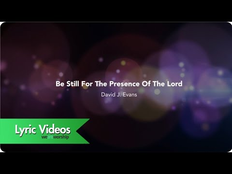 Be Still For The Presence Of The Lord - Lyric Video