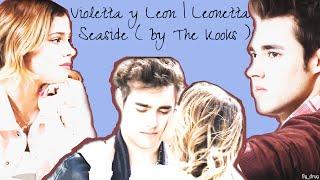 Violetta y Leon | Leonetta - Seaside ( by The Kooks )