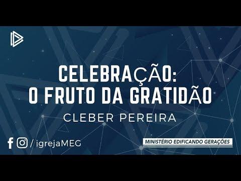 Celebração o Fruto da Gratidão  Pr - Cleber Pereira