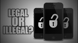 Is Cell Phone Unlocking Legal or Illegal?