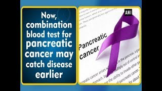 Now, combination blood test for pancreatic cancer may catch disease earlier - Health News