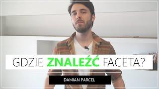 GDZIE ZNALEŹĆ FACETA? Damian Parcel