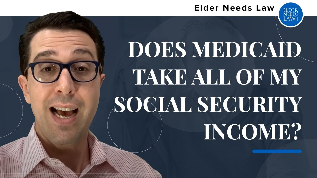 Does Medicaid Take all of my Social Security Income