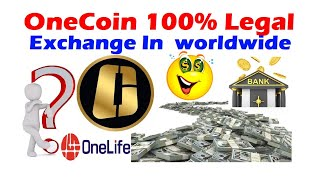 OneCoin 100% Legal For Exchange In the worldwide