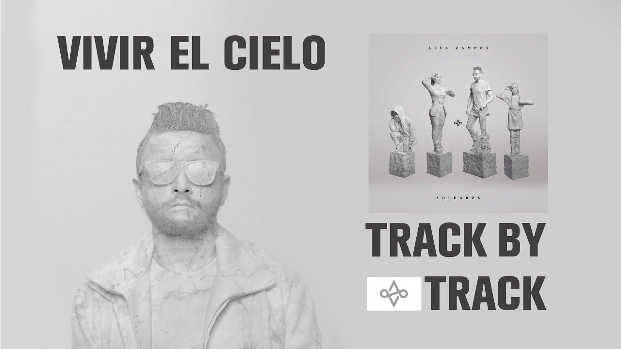 Historia de la canción Vivir el Cielo - Alex campos 2020 | Capítulo 8 Track by track
