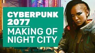The Making Of Cyberpunk 2077's Night City | Cyberpunk 2077 Interview