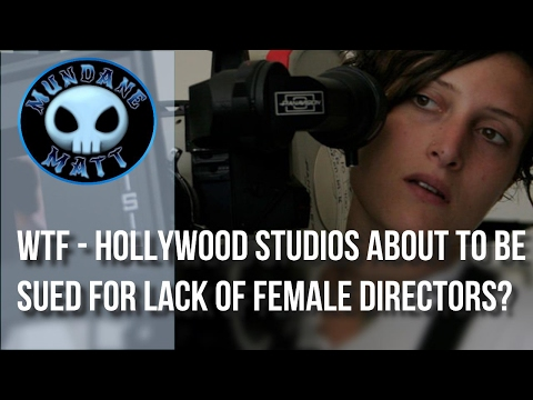 [Movies] WTF - Hollywood Studios about to be sued for lack of Female directors?