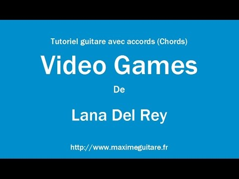 Video Games Lana Del Rey Tutoriel Guitare Avec Accords Chords