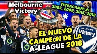 MELBOURNE VICTORY - El nuevo Campeón de la A-League 2018 - Clubes del Mundo Australia