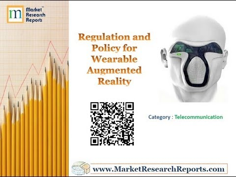 Regulation and Policy for Wearable Augmented Reality Market Research