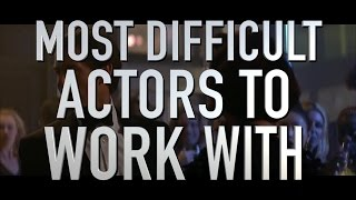 Top 10 Most Difficult Actors to Work With (Quickie)