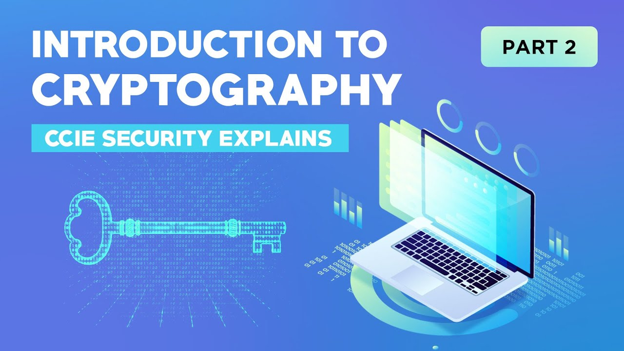 Introduction to Cryptography (Part 2) - CCIE Security Explains