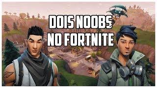 Dois Noobs Jogando Fortnite pela primeira vez
