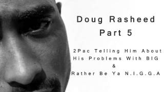 Doug Rasheed Interview About: 2Pac's Problem With Biggie & Rather Be Ya N.I.G.G.A